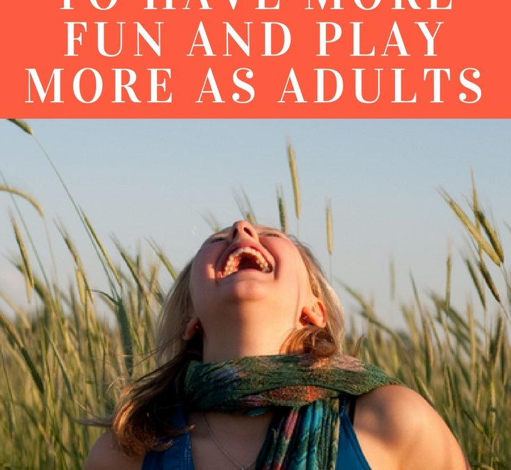 10 Ways to Have More Fun and Play More As Adults